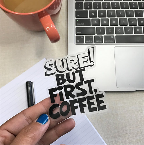 Sure! But First Coffee Clear Sticker