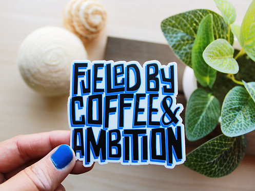 Fueled By Coffee & Ambition Sticker