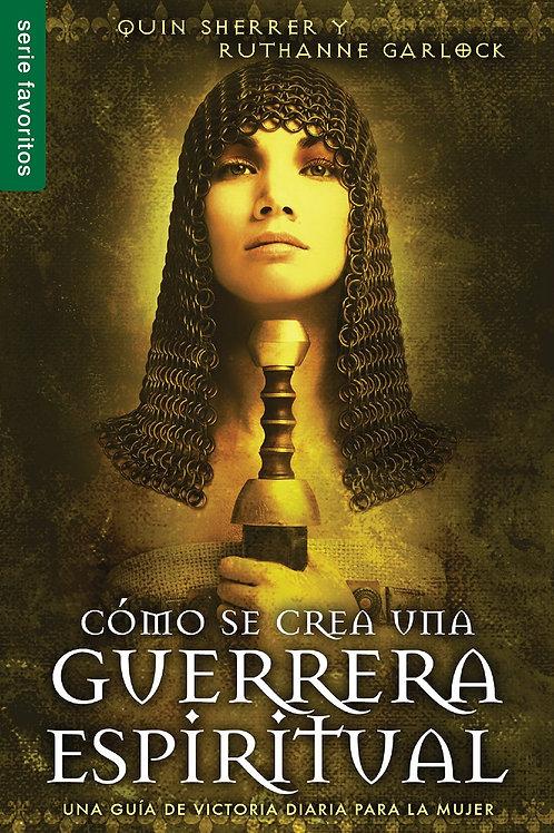 Cómo se crea una guerrera espiritual (Spanish Edition) by Quin Sherrer & Ruth Ga