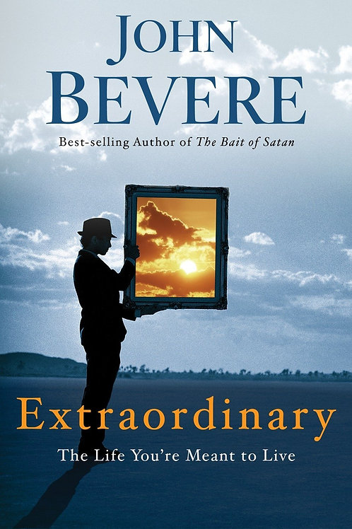 Extraordinary, The Life Your Meant to Live by John Bevere