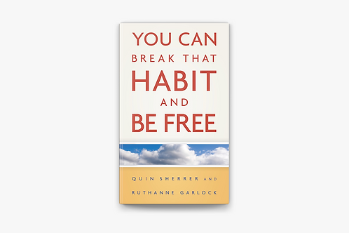 You Can Break That Habit and Be Free by Quin Sherrer & Ruthanne Garlock
