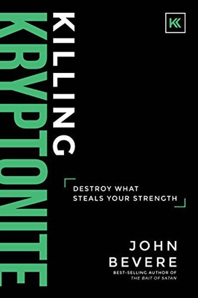 Killing Kryptonite by John Bevere