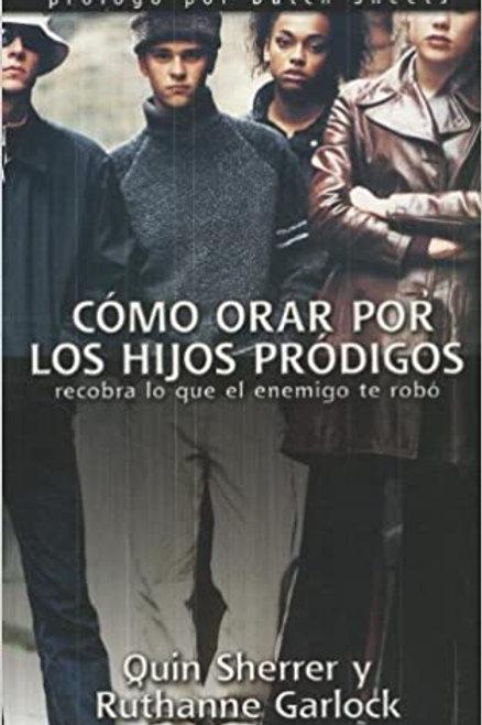 Como Orar Por Los Hijos Prodigos (Spanish Edition) by Quin Sherrer & Ruthann Gar