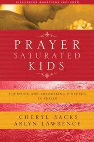 Prayer Saturated Kids by Cheryl Sacks & Arlyn Lawerence