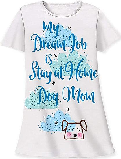 My Dream Job is Stay at Home Dog Mom Sleep Shirt