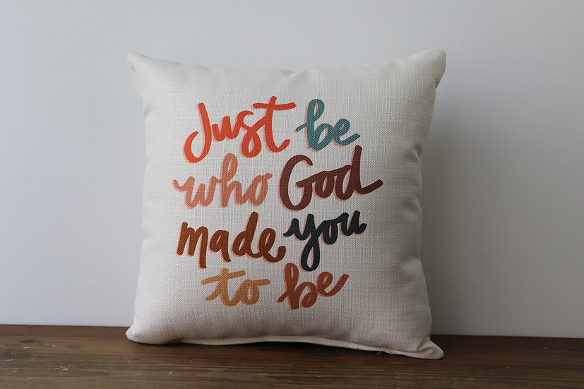 Just Be Who God Made You To Be Pillow