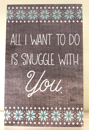 All I Want To Do Is Snuggle With You Sign