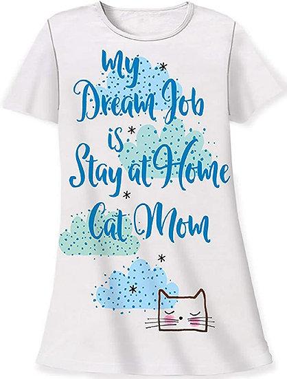 My Dream Job is Stay at Home Cat Mom Sleep Shirt