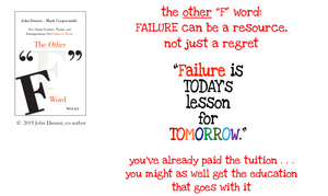 quote from the other f word: Failure is today's lesson for tomorrow. You've already paid the tuition... you might as well get the education that goes with it.