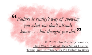 Quote from the other f word: Failure is reality's way of showing you what you don't already know... but thought you did.