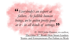 quote from the other f word: Everybody's an expert at failure. As fallible human beings, we've gotten pretty good at— it in all kinds of settings.