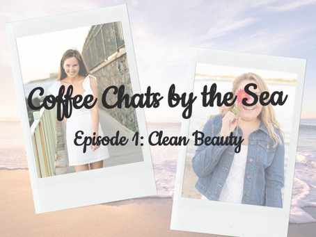 Coffee Chats by the Sea: Episode 1 Clean Beauty Recap