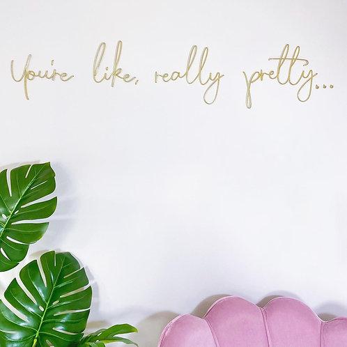 You're like, really pretty...