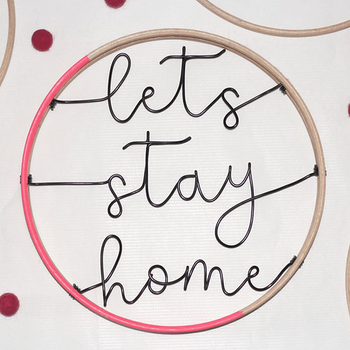 lets stay home; Hoop by Wired Mama