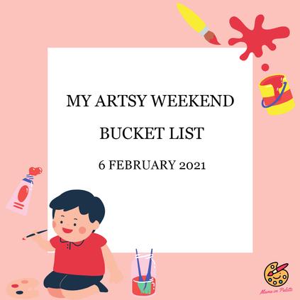 My Artsy Weekend Bucket List (6 February 2021)