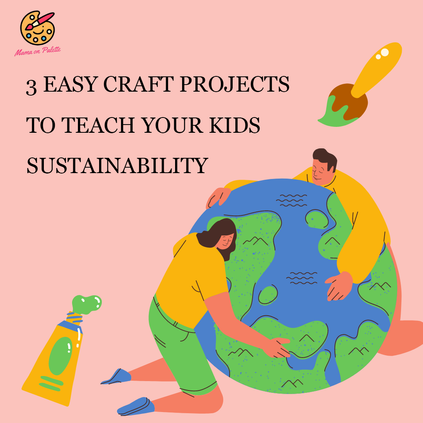 3 Easy Craft Projects to Teach Your Kids Sustainability