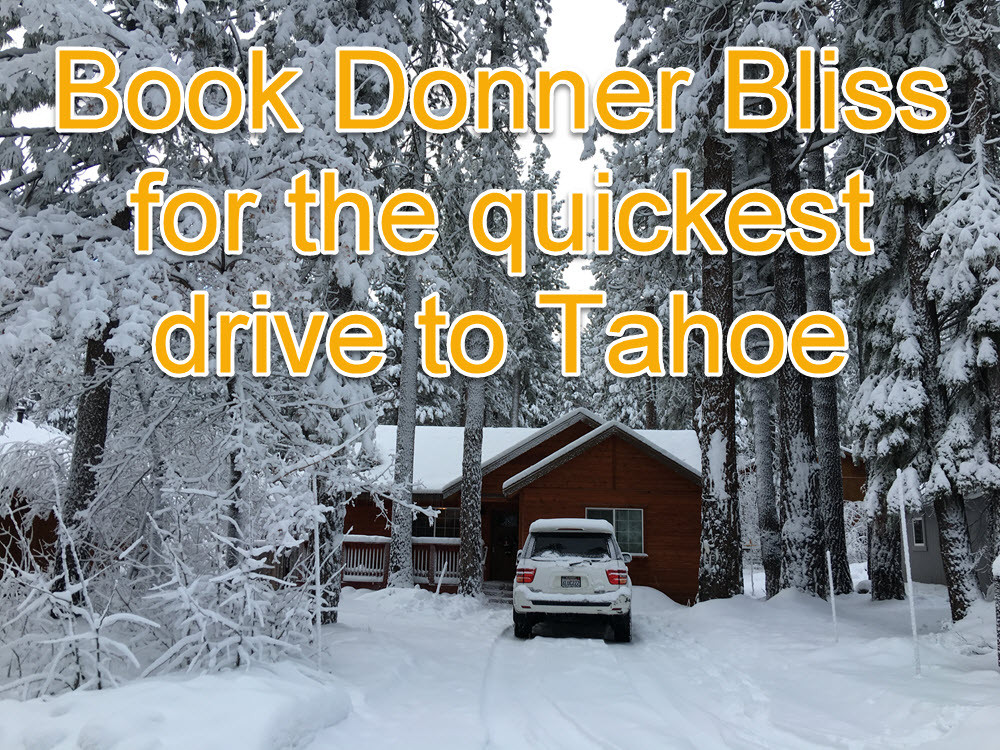 Book Donner Bliss for a quicker trip to Tahoe
