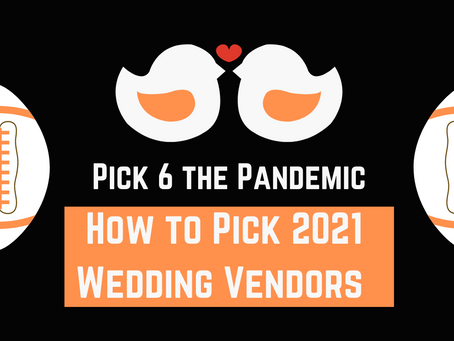 Pick 6 the Pandemic - How to Pick 2021 Wedding Vendors