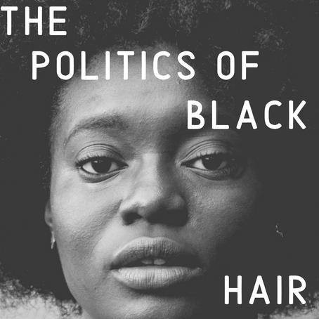 The Politics of Black Hair…