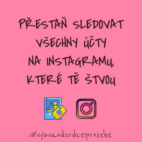 VÝZVA OD SRDCE PRO SEBE: #2 Přestaň sledovat všechny účty na Instagramu, které tě štvou