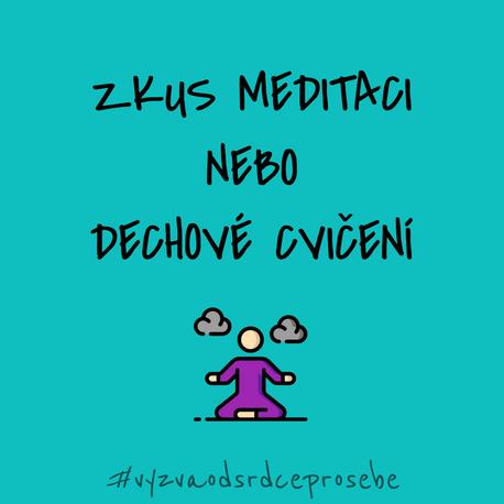 VÝZVA OD SRDCE PRO SEBE: #13 Zkus meditaci nebo dechové cvičení
