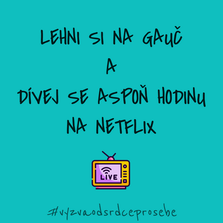 VÝZVA OD SRDCE PRO SEBE: #1 Lehni si na gauč a dívej se aspoň hodinu na Netflix