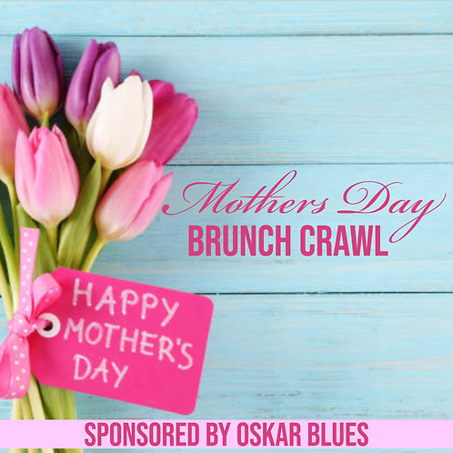 Mothers Day Brunch Crawl - May 12th