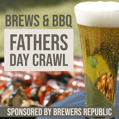 Fathers Day Brews & BBQ Crawl - June 16th