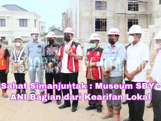 Sahat Simanjuntak : Museum SBY - ANI Bagian dari Kearifan Lokal
