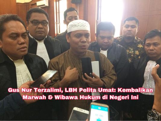 Gus Nur Terzalimi, LBH Pelita Umat: Kembalikan Marwah & Wibawa Hukum di Negeri Ini