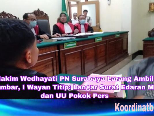 Hakim Wedhayati PN Surabaya Larang Ambil Gambar, I Wayan Titip: Langar Surat Edaran MA dan UU Pers