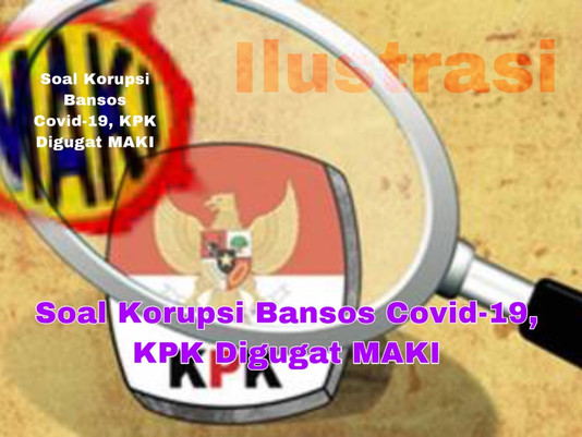 Soal Korupsi Bansos Covid-19, KPK Digugat MAKI