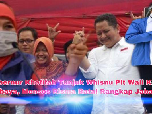 Gubernur Khofifah Tunjuk Whisnu, Plt Wali Kota Surabaya, Mensos Risma Batal Rangkap Jabatan?