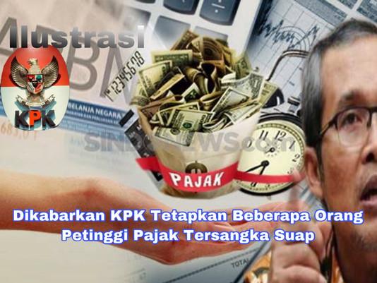 Dikabarkan KPK Tetapkan Beberapa Orang Petinggi Pajak sebagai Tersangka Suap