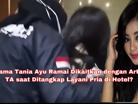 Nama Tania Ayu Ramai Dikaitkan dengan Artis TA Ditangkap saat Layani Pria di Hotel?