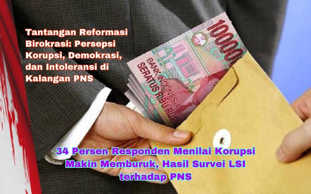 Survei LSI menyebutkan mayoritas PNS dari 34 kementerian/lembaga tingkat pusat dan pemerintah daerah beranggapan korupsi terus memburuk. ( Ilustrasi )