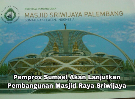 Pemprov Sumsel Akan Lanjutkan Pembangunan Masjid Raya Sriwijaya