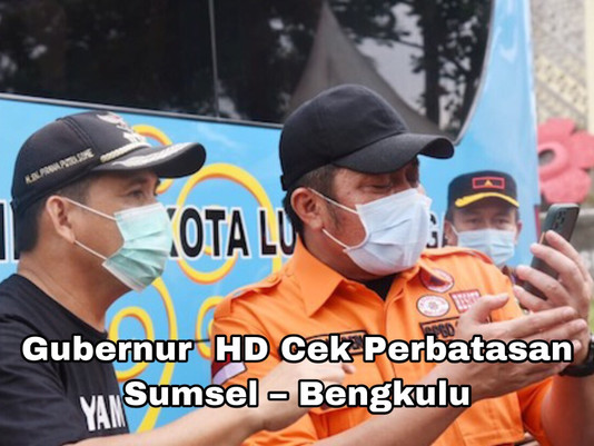 Gubernur  HD Cek Perbatasan Sumsel – Bengkulu