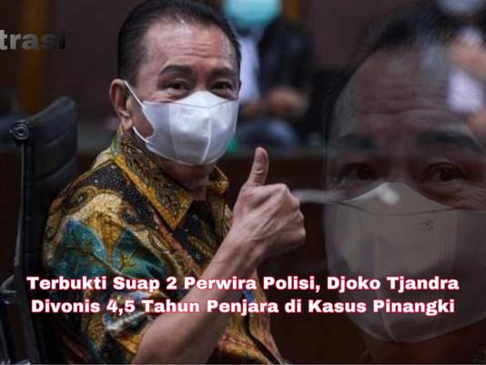 Terbukti Suap 2 Perwira Polisi, Djoko Tjandra Divonis 4,5 Tahun Penjara di Kasus Pinangki