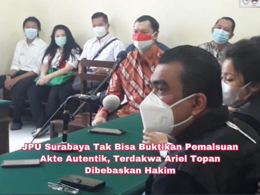 JPU Surabaya Tak Bisa Buktikan Pemalsuan Akte Autentik, Terdakwa Ariel Topan Dibebaskan Hakim