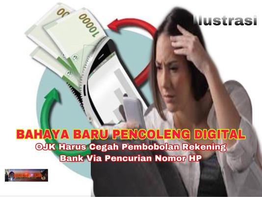 BAHAYA BARU PENCOLENG DIGITAL, OJK Harus Cegah Pembobolan Rekening Bank Via Pencurian Nomor HP