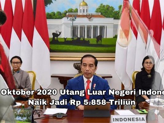 Per Oktober 2020 Utang Luar Negeri Indonesia Naik Jadi Rp 5.858 Triliun