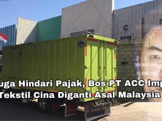 Diduga Hindari Pajak, Bos PT ACC Impor Tekstil Cina Diganti Asal Malaysia