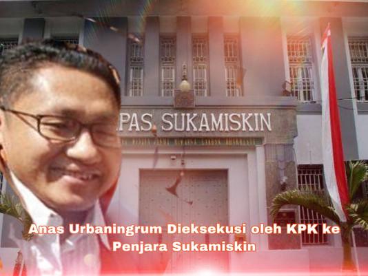 Anas Urbaningrum Dieksekusi oleh KPK ke Penjara Sukamiskin