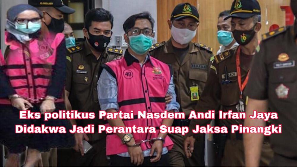 Kejaksaan Agung mantan politikus Partai Nasdem Andi Irfan Jaya menjadi perantara suap Jaksa Pinangki Sirna Malasari.