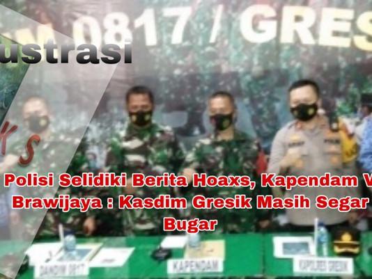 Polisi Selidiki Berita Hoaxs, Kapendam V Brawijaya : Kasdim Gresik Masih Segar Bugar