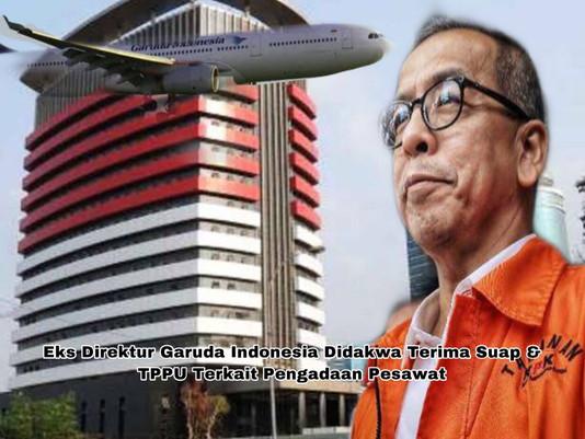 Eks Direktur Garuda Indonesia Didakwa Terima Suap & TPPU Terkait Pengadaan Pesawat