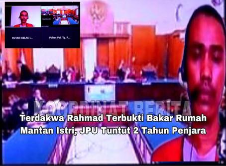 Terdakwa Rahmad Terbukti Bakar Rumah Mantan Istri, JPU Tuntut 2 Tahun Penjara