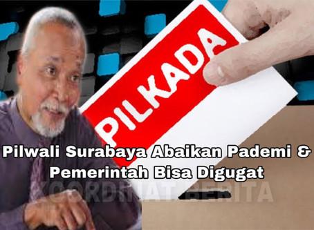 Pilwali Surabaya Abaikan Pademi & Pemerintah Bisa Digugat