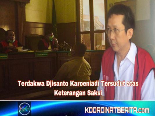 Terdakwa Djisanto Karoeniadi Tersudut atas Keterangan Saksi